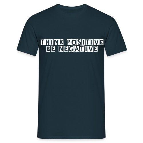 Think positive ... - Men's T-Shirt