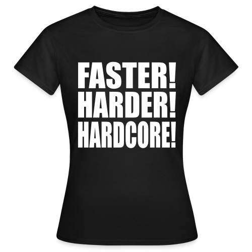 Faster! Harder! ! - T-shirt Femme