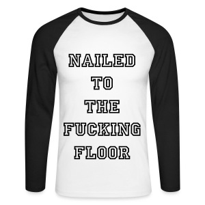 Nailed To The Fucking Floor (Baseball) - Men's Long Sleeve Baseball T-Shirt