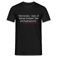 T-Shirts ~ Men's T-Shirt ~ Terrorists sick of being treated like photographers