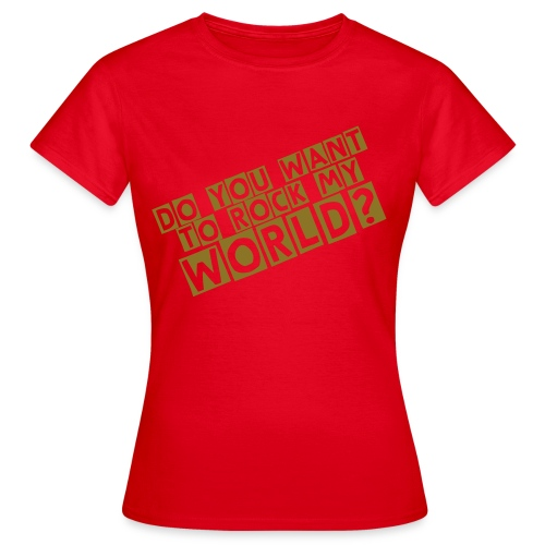 Do you want to rock my world? - T-shirt Femme