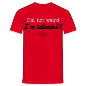 I`m not weird, I no wot am talkin bout - Men's T-Shirt