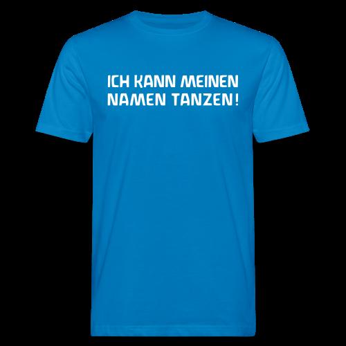 ICH KANN MEINEN NAMEN TANZEN! Bio Shirt - Männer Bio-T-Shirt
