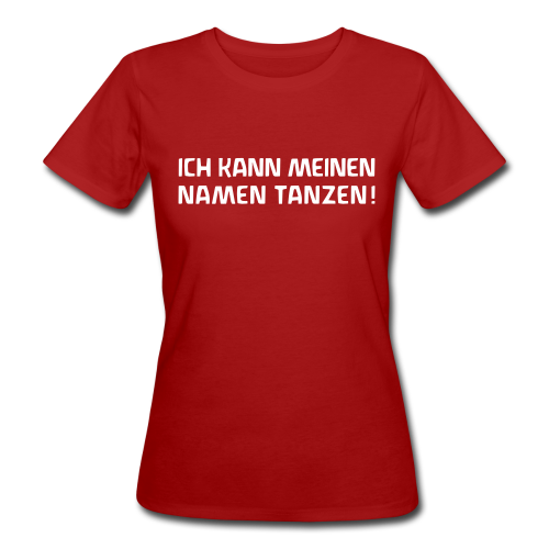 ICH KANN MEINEN NAMEN TANZEN! Bio Shirt - Frauen Bio-T-Shirt