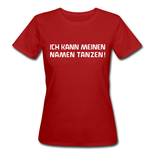 ICH KANN MEINEN NAMEN TANZEN! Bio Shirt