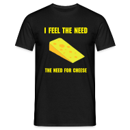 T-Shirts ~ Men's T-Shirt ~ I feel the need, the need for cheese!