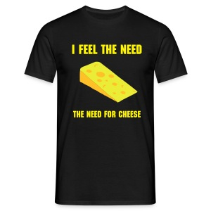 I feel the need, the need for cheese! - Men's T-Shirt