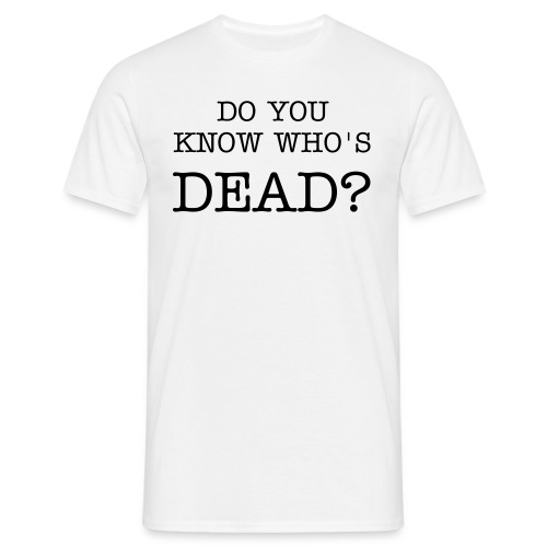 WHO'S DEAD? - Men's T-Shirt