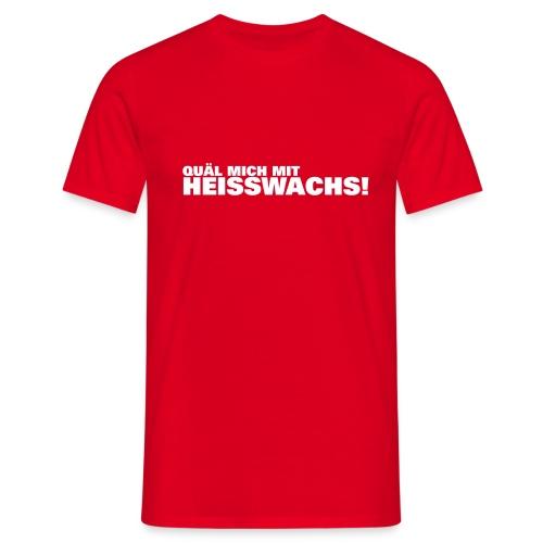 Heisswachs - Männer T-Shirt