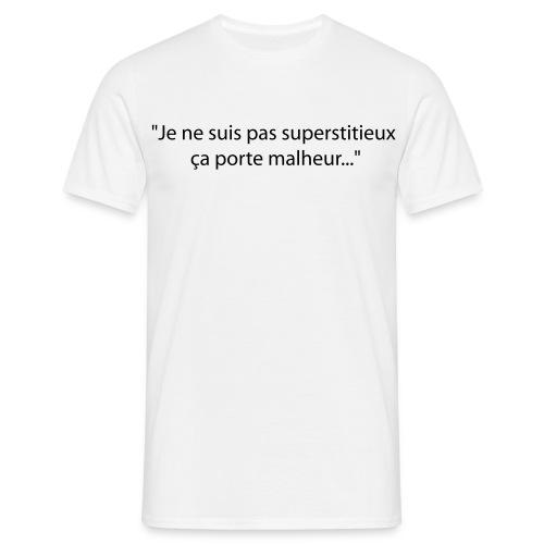 T shirt je ne suis pas superstitieux ça porte malheur... - T-shirt Homme