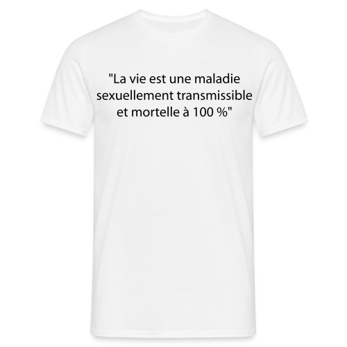 Tshirt la vie est une maladie sexuellement transmissible - T-shirt Homme