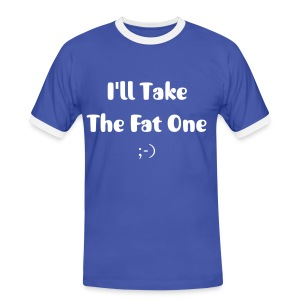 I'll take the Fat One - Men's Ringer Shirt