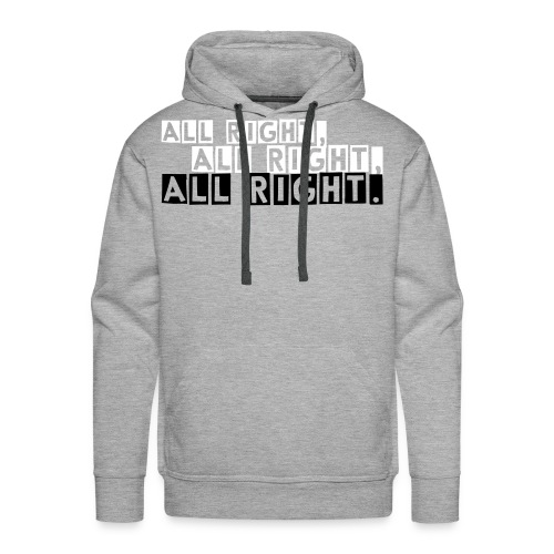 all right, all right, all right. - Männer Premium Hoodie