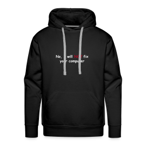 No, I will not fix your computer - Men's Premium Hoodie