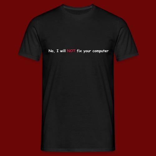 No I will not fix your computer - Men's T-Shirt
