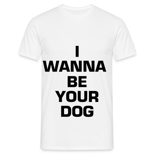I wanna be your dog - T-shirt Homme