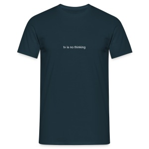 tv is no thinking - Men's T-Shirt