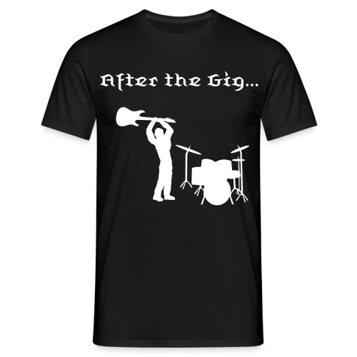 After the Gig... - Männer T-Shirt