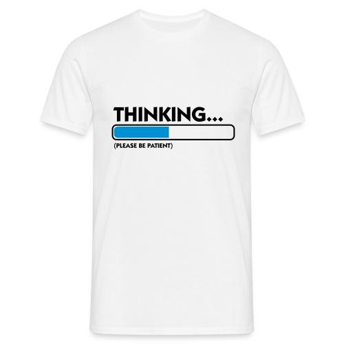 Thinking...Please be patient - Men's T-Shirt