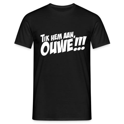 Tik hem aan, Ouwe! - Mannen T-shirt