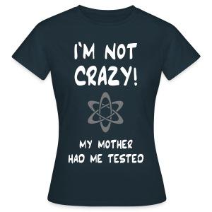 I'm not crazy! Girlie-Shirt - Women's T-Shirt