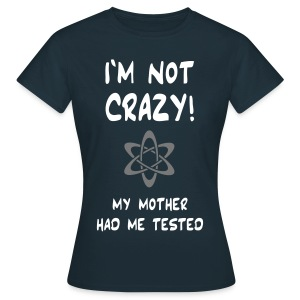 I'm not crazy! Girlie-Shirt - Women's T-Shirt