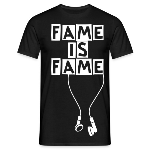 Fame is Fame - Männer T-Shirt
