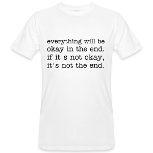 everything will be okay in the end. if it's not okay, it's not the end. - Männer Bio-T-Shirt