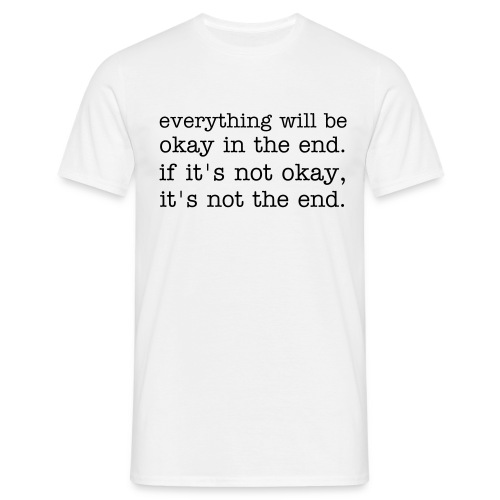 everything will be okay in the end. if it's not okay, it's not the end. - Männer T-Shirt