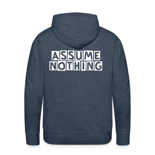 Assume Nothing - Men's Premium Hoodie