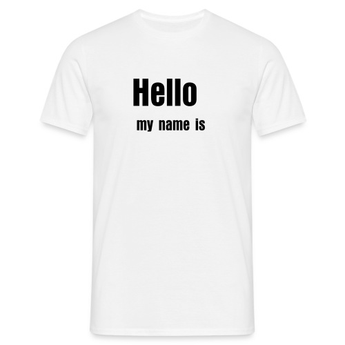 Hello My Name is - Männer T-Shirt