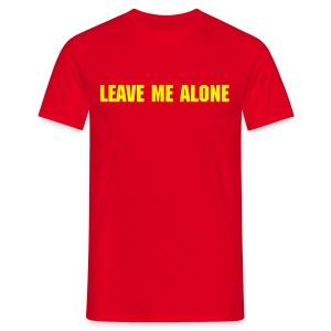 LEAVE ME ALONE - Men's T-Shirt