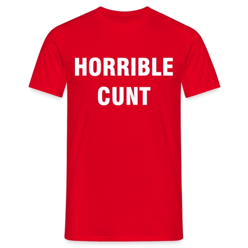 HORRIBLE CUNT - Men's T-Shirt