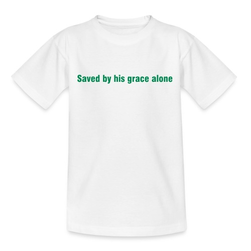 Saved by his grace alone - Teenage T-Shirt