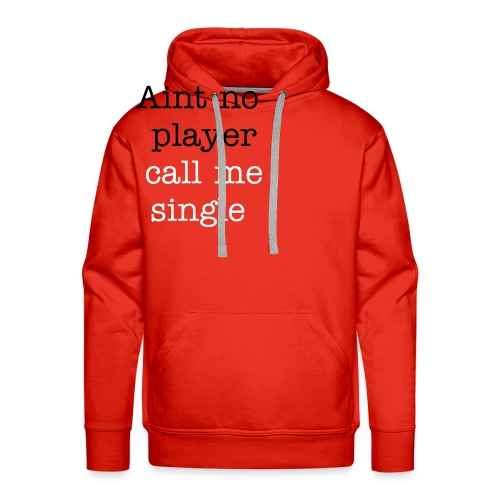 Aint no player - call me single - shirt - Herre Premium hættetrøje