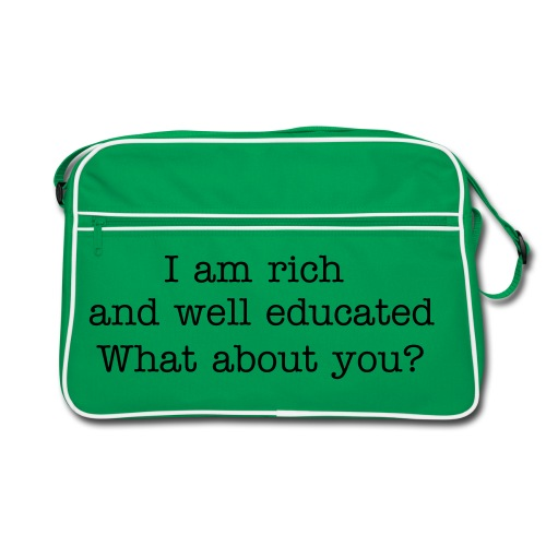 i am rich an well educated - what about you? - Bag - Retro taske