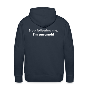 Stop following me, I'm paranoid - Men's Premium Hoodie