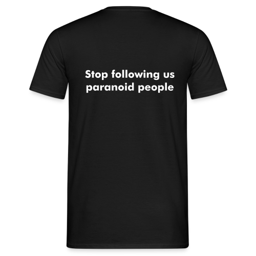 Stop following us paranoid people - Men's T-Shirt