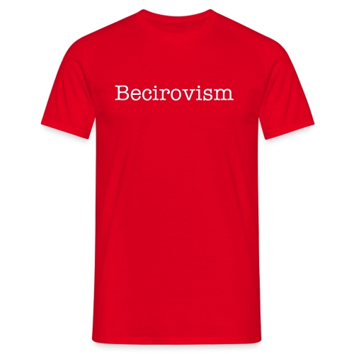 BECIROVISM: Becirovism is the art of misspelling or mispronouncing the names of foreign, non-Anglo-Saxon, names of European professional basketball players, especially those from the Eastern Europe and the Balcans.It takes its name after Sani Becirovic, a - Men's T-Shirt