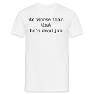 T-Shirts ~ Men's T-Shirt ~ its worse than that he's dead jim