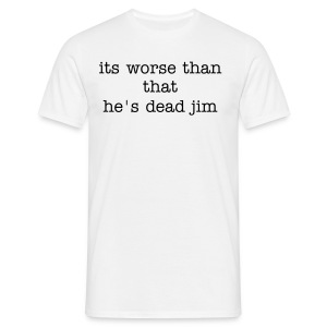its worse than that he's dead jim - Men's T-Shirt