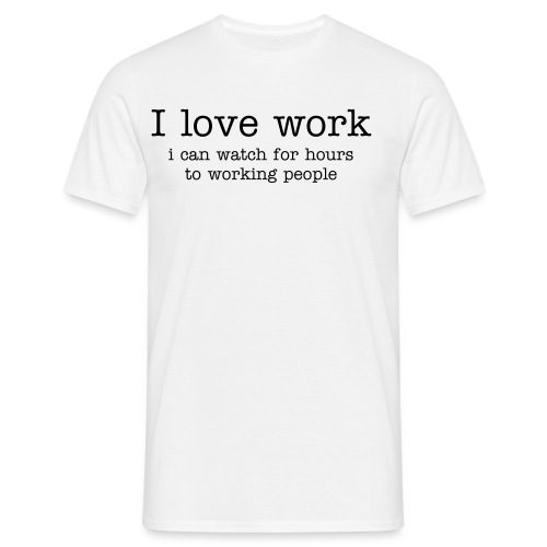 I love work - Mannen T-shirt