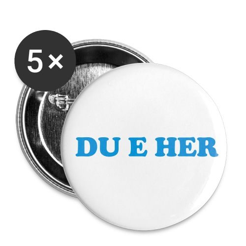 Button - Du e her - Middels pin 32 mm