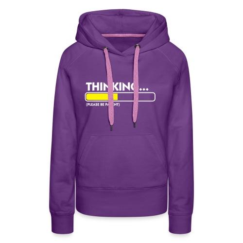 Thinking...please be patient Women's Hoodie - Women's Premium Hoodie
