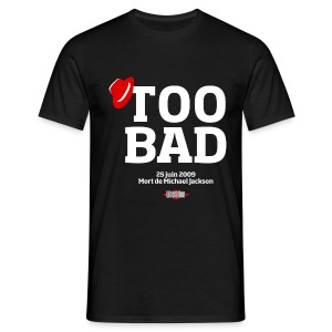 Too Bad (mort de Mickael ) - T-shirt Homme