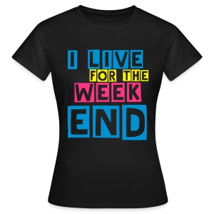 I Live for the Weekend - Femme - T-shirt Femme