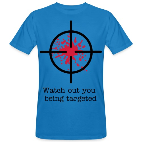 Watch out Your being targeted - Men's Organic T-Shirt