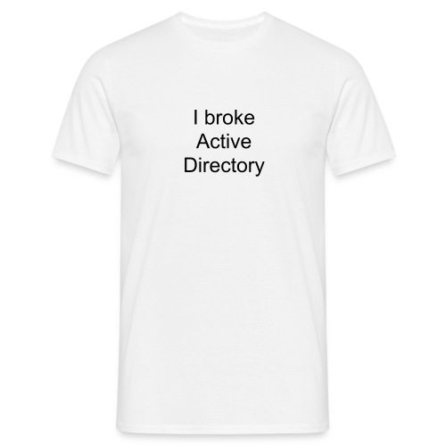 I broke Active Directory (m) - Men's T-Shirt