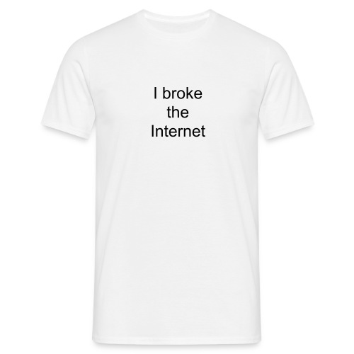 I broke the Internet (m) - Men's T-Shirt