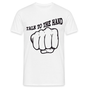 Talk to the hand - Männer T-Shirt